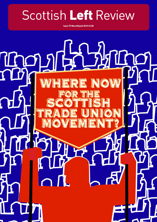 Issue 75: Where Now for the Scottish Trade Union Movement?